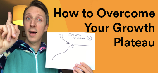 How to Overcome Your Growth Plateau